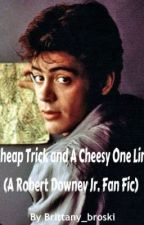 A Cheap Trick & A Cheesy One Liner (Robery Downey Jr Fan Fic) by brittany_broski