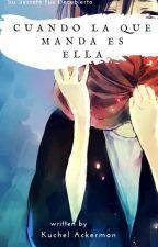 Cuando La Que Manda Es Ella (Editando) by Kuchel-Ackerman