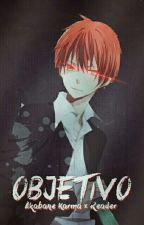 Objetivo (Akabane Karma × Reader) by -Kuro-San-