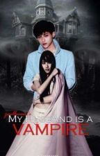My Husband Is A---VAMPIRE?! [TO BE PUBLISHED UNDER LIB] by Juelleeeeee