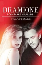 I CAN MAKE YOU MINE | DRAMIONE  by dracoftsmoke