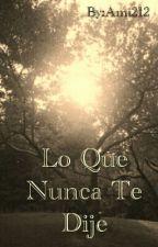 Lo Que Nunca Te Dije by Ami212