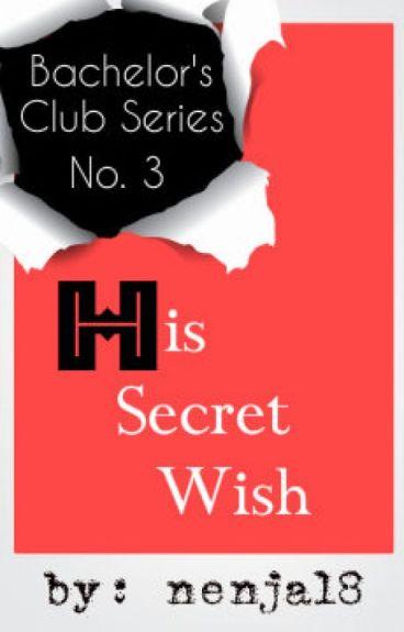 BCS #3: His Secret Wish (completed)
