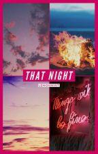 That Night ✔ by LemonMint_95