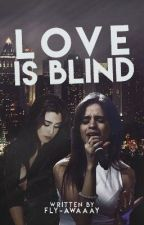 Love Is Blind (Camren Fanfiction)  by Fly-Awaaay