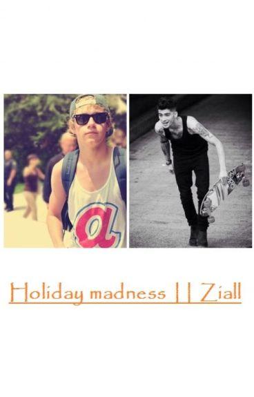 Holiday madness || Ziall
