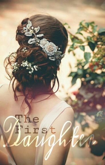 The First Daughter   Short Story    by LadyAireen