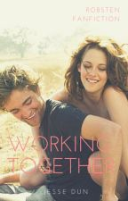 Working Together *Robsten Fanfiction* by dunwithjesse