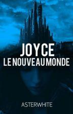 JOYCE | Le Nouveau Monde by Asterwhite
