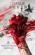 Wild Blood ▪ Game of Thrones [1] *Slow Updates* #EtherealAward17  by Charlie_Raven