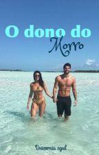 O Dono Do Morro {Sendo Revisada} by UnicorniaAzul12