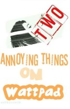 Annoying Things On Wattpad 2 by entrenched