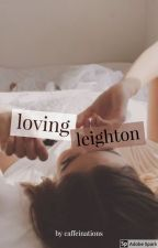 Loving Leighton ✔ by caffeinations