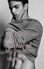 My Professor Is The Father Of My Daughter by YuriYuukiChan_29