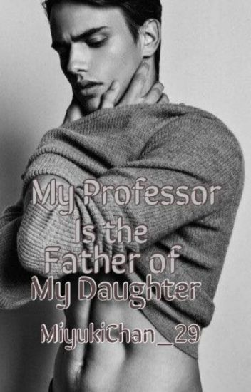 My Professor Is The Father Of My Daughter