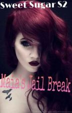 Sweet Sugar S2 : Maia's Jail Break (18+) by Sakura_Klein
