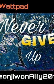 Never Give Up [[On-going]] by ForevAlly0311