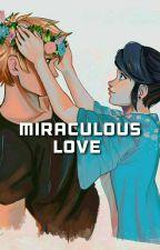 Miraculous Love by MarinetteLoveAdrien