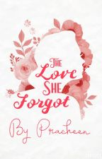 The Love She Forgot (A Winner Of Writer's Struggle Awards) by sidharthlove