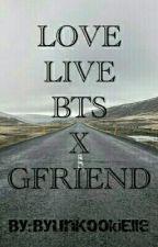 LOVE LIVE (BTSXGFRIEND) {ON-HOLD} by ByunKookiElle
