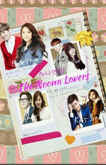 The Noona Lovers [BaekYeon, YoonHun, ChanSeo and KrisSica FF] (Slow Update)