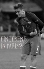 Ein Leben in Paris? - Antoine Griezmann Fanfic by lena_twiiin