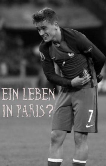 Ein Leben in Paris? - Antoine Griezmann Fanfic