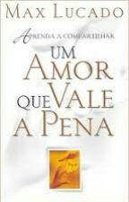 Aprenda A Compartilhar Um Amor Que Vale A Pena - Max Lucado by WMafra