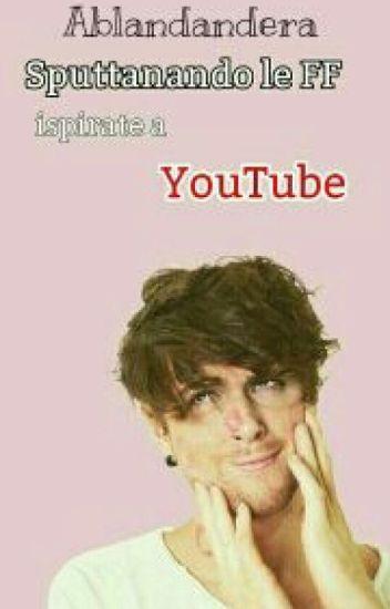 Sputtanando le FF ispirate a YouTube