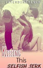 Kissing This Selfish Jerk by HanselLaine