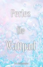 Perles de Wattpad by LesCritiqueuses