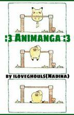 :3 Animanga :3 by iloveghouls