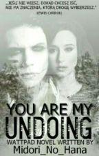 YOU ARE MY UNDOING |Andy B.| by Midori_No_Hana
