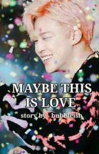 Maybe This Is Love || Jimin by bubbleish