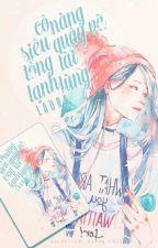 [Mã - Yết]Cô Nhóc Siêu Quậy Và Tổng Tài Lạnh Lùng by _Iris22_WAB