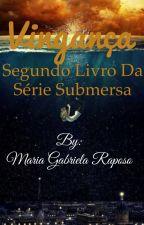 """Vingança (segundo livro da série """"Submersa"""")  by gabirapoooso"""