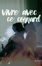 Vivre  : Avec Ce Connard  by liresanslimite
