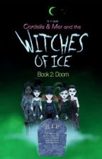 """""""Cordelia & Mer and the Witches of Ice"""" Book 2 'Doom' by WillGadd"""