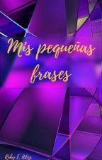 Mis Pequeñas Fraces by Rubyesther16