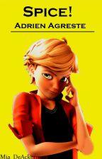 Spice! [Adrien Agreste Y Tu] #Editando by Mia_DeAckerman