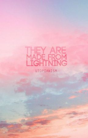 They Are Made From Lightning by utopianism