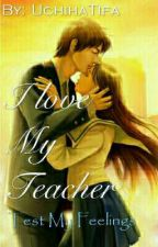 I Love My Teacher (Test My Feelings) (#Wattys2016) by UchihaTifa