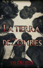 La Tierra De Zombies... [COMPLETA] by valenLuisa