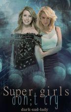 Super girls don't cry (wolno pisane) by dark-sad-lady