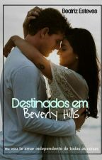 Destinados em Beverly Hills  by Teenxliar