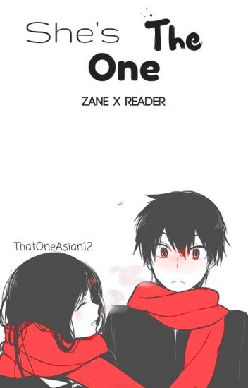 She's The One | Zane X Reader | [Discontinued]