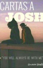 """""""Cartas A Josh"""" by HillaryUrea"""