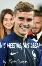 His Meeting, His Dream    Antoine Griezmann  by Red-Clouds