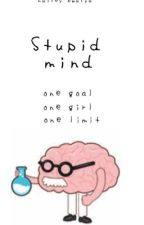 Stupid Mind (ON HOLD) by thedoctoratehermione