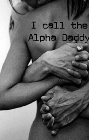 I call the Alpha Daddy